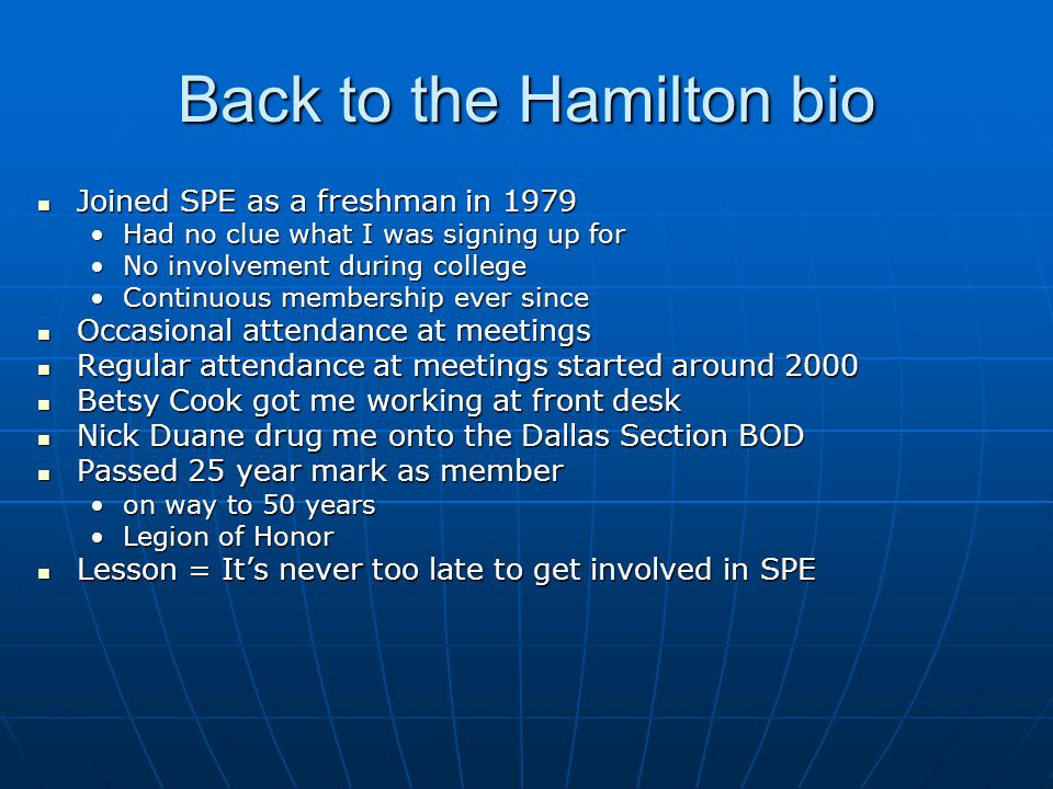 Back to the Hamilton bio Joined SPE as a freshman in 1979 Joined SPE as a freshman in 1979 Had no clue what I was signing up forHad no clue what I was