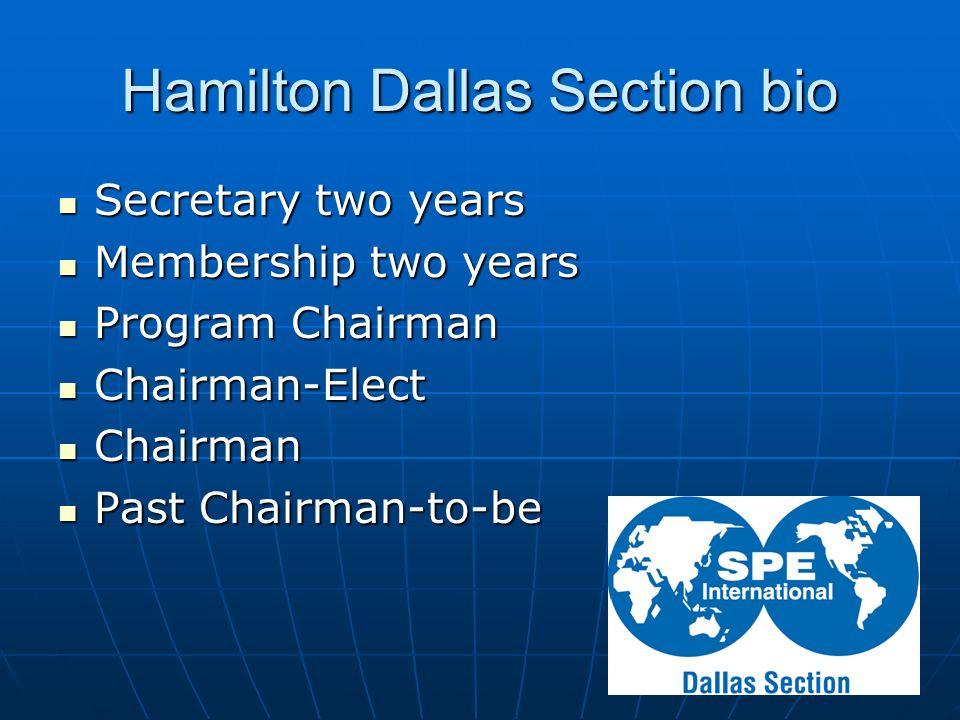 Hamilton Dallas Section bio Secretary two years Secretary two years Membership two years Membership two years Program Chairman Program Chairman Chairm