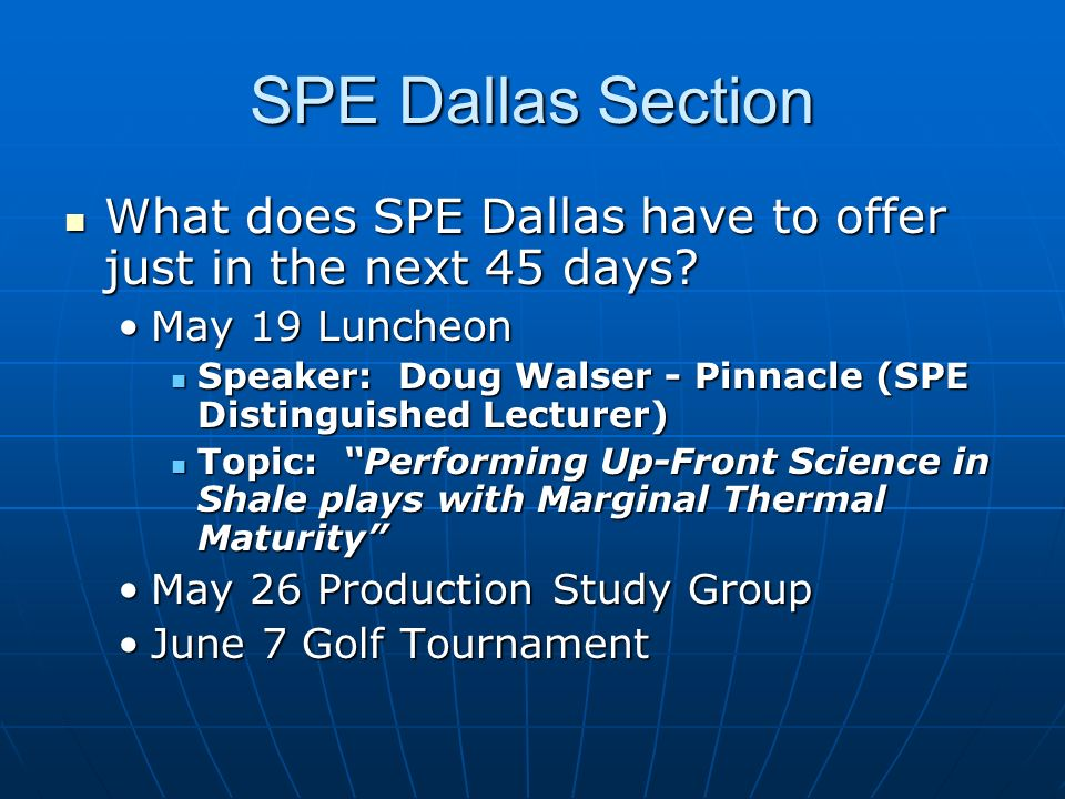 SPE Dallas Section What does SPE Dallas have to offer just in the next 45 days? What does SPE Dallas have to offer just in the next 45 days? May 19 Lu