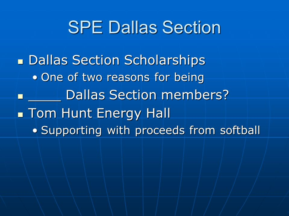 SPE Dallas Section Dallas Section Scholarships Dallas Section Scholarships One of two reasons for beingOne of two reasons for being ____ Dallas Sectio