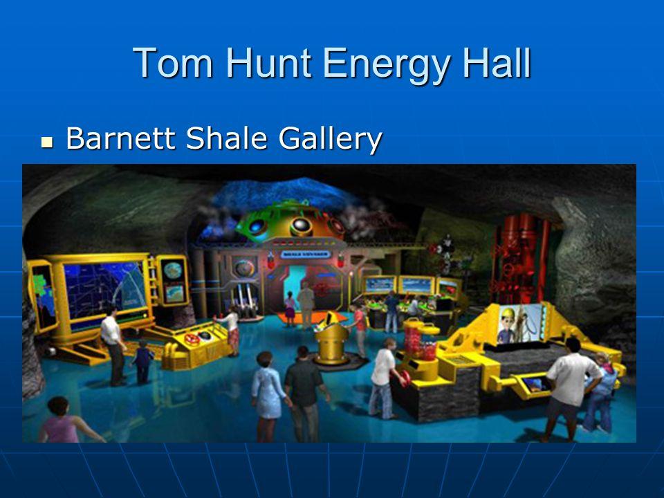 Tom Hunt Energy Hall Barnett Shale Gallery Barnett Shale Gallery