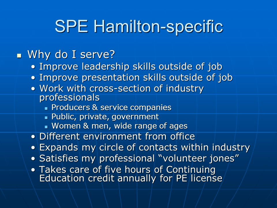 SPE Hamilton-specific Why do I serve? Why do I serve? Improve leadership skills outside of jobImprove leadership skills outside of job Improve present