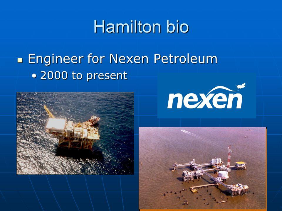 Hamilton bio Engineer for Nexen Petroleum Engineer for Nexen Petroleum 2000 to present2000 to present