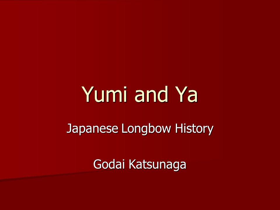 Yumi and Ya Japanese Longbow History Godai Katsunaga