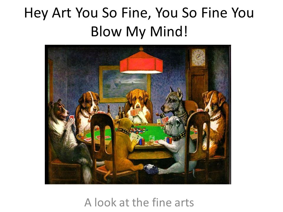 Hey Art You So Fine, You So Fine You Blow My Mind! A look at the fine arts