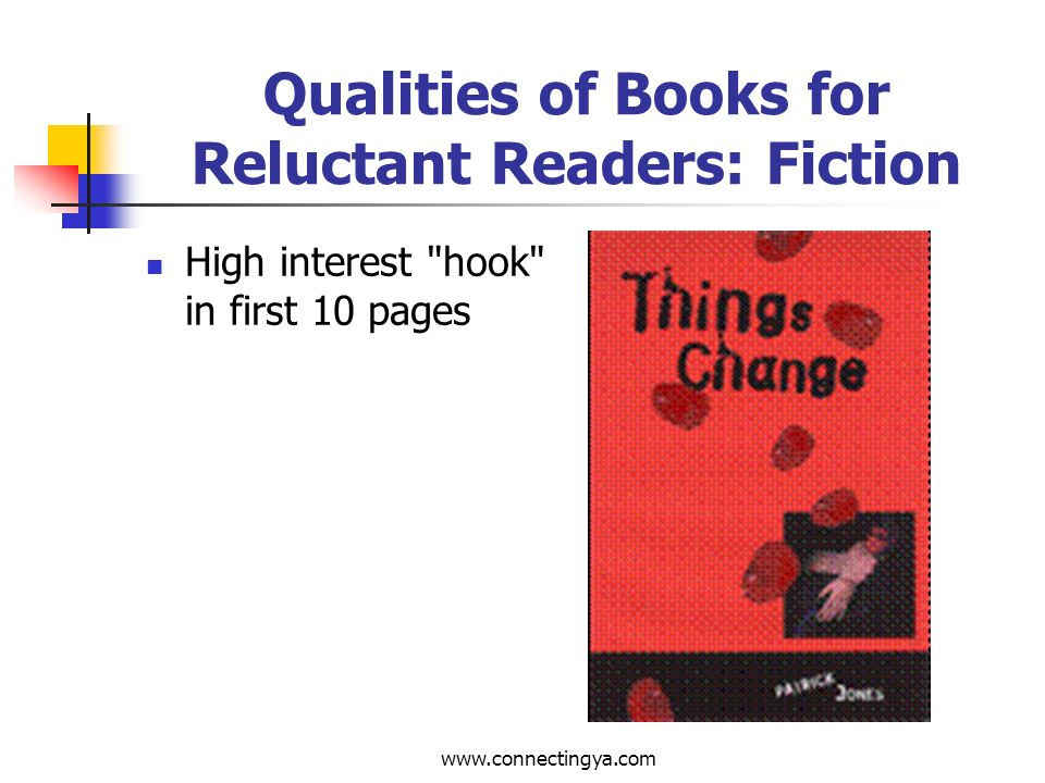 www.connectingya.com Qualities of Books for Reluctant Readers Acceptable literary quality and effectiveness of presentation
