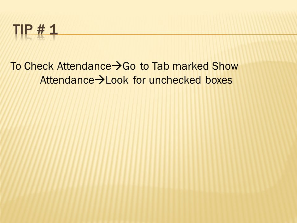 To Check Attendance Go to Tab marked Show Attendance Look for unchecked boxes