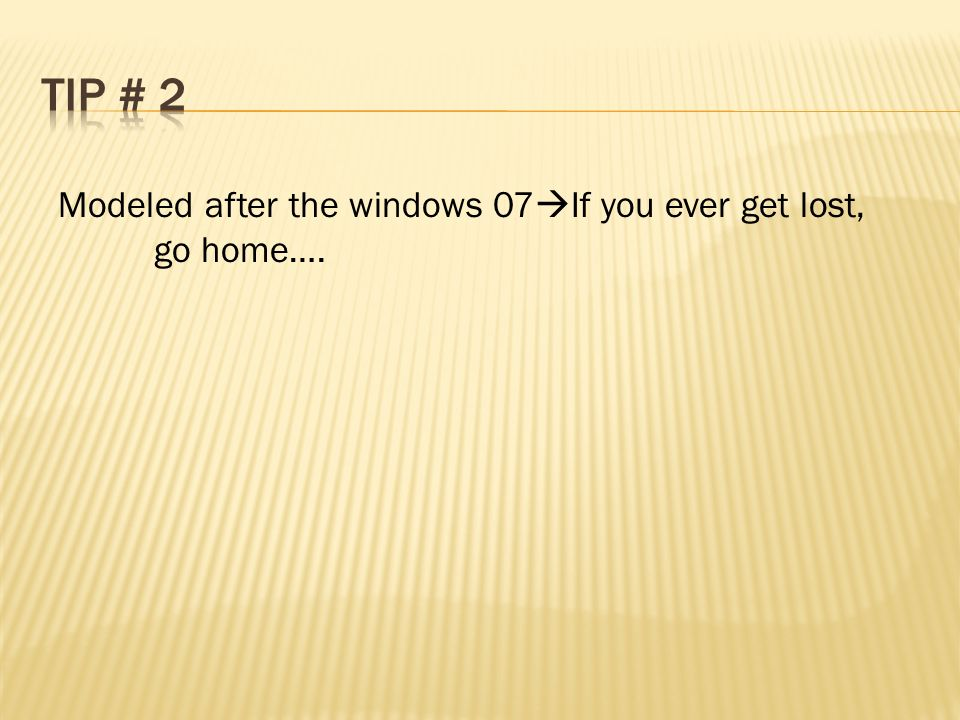 Modeled after the windows 07 If you ever get lost, go home….