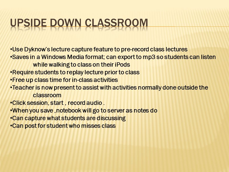 Record Your Notes Teach to Your computer with Audio -computer mic -lapel mic -Audacity Distribute to student Have Students review before class: Homework -Review -Have basic information Then, you can do more small group interaction Start With A PowerPoint…..Inset It And Off You Go!