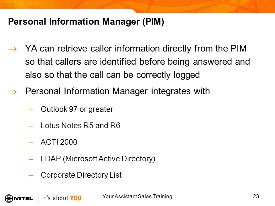 Your Assistant Sales Training23 Personal Information Manager (PIM) YA can retrieve caller information directly from the PIM so that callers are identi