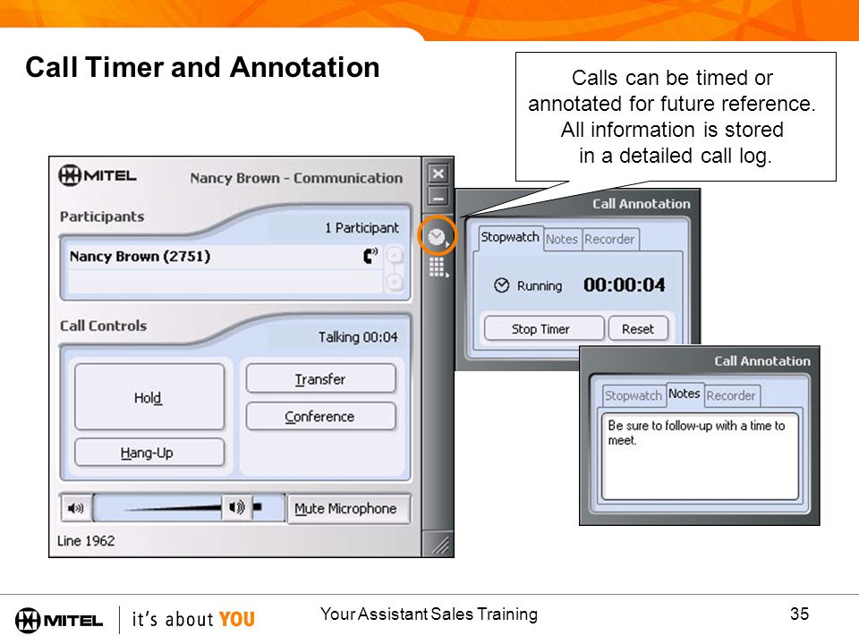 Your Assistant Sales Training35 Call Timer and Annotation Calls can be timed or annotated for future reference. All information is stored in a detaile