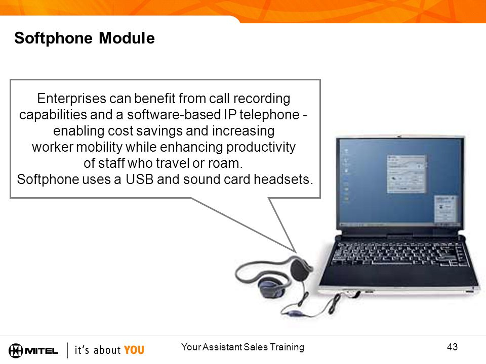 Your Assistant Sales Training43 Softphone Module Enterprises can benefit from call recording capabilities and a software-based IP telephone - enabling