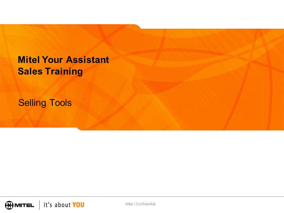 Mitel | Confidential Mitel Your Assistant Sales Training Selling Tools