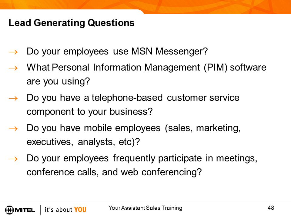 Your Assistant Sales Training48 Lead Generating Questions Do your employees use MSN Messenger? What Personal Information Management (PIM) software are