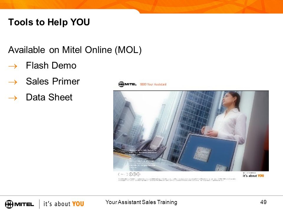 Your Assistant Sales Training49 Tools to Help YOU Available on Mitel Online (MOL) Flash Demo Sales Primer Data Sheet