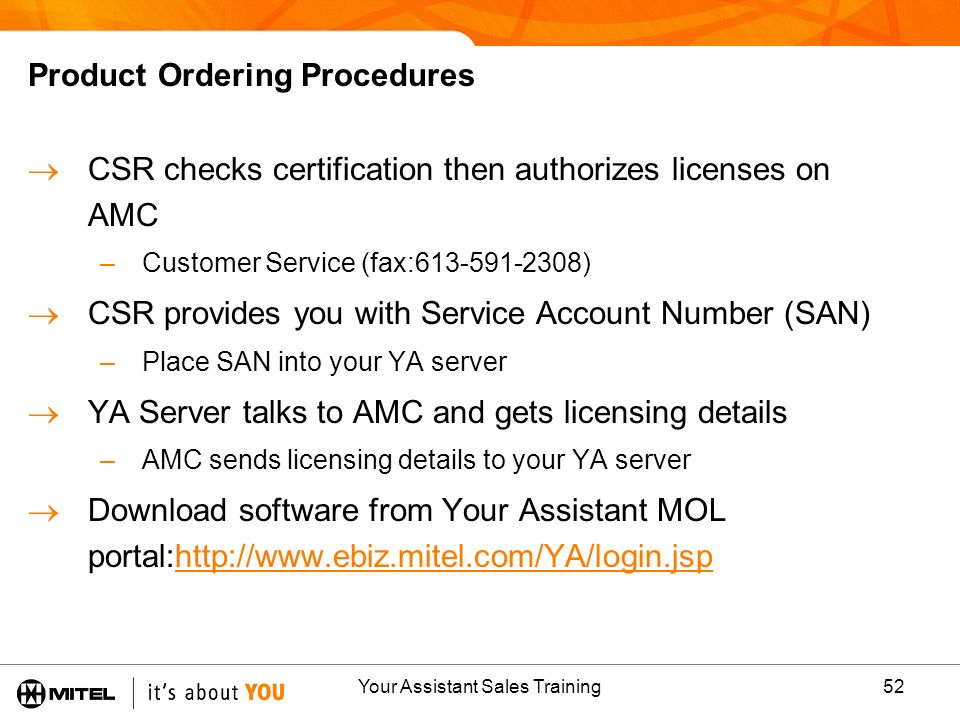 Your Assistant Sales Training52 Product Ordering Procedures CSR checks certification then authorizes licenses on AMC –Customer Service (fax:613-591-23