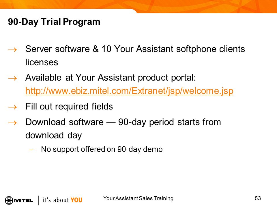 Your Assistant Sales Training53 90-Day Trial Program Server software & 10 Your Assistant softphone clients licenses Available at Your Assistant produc