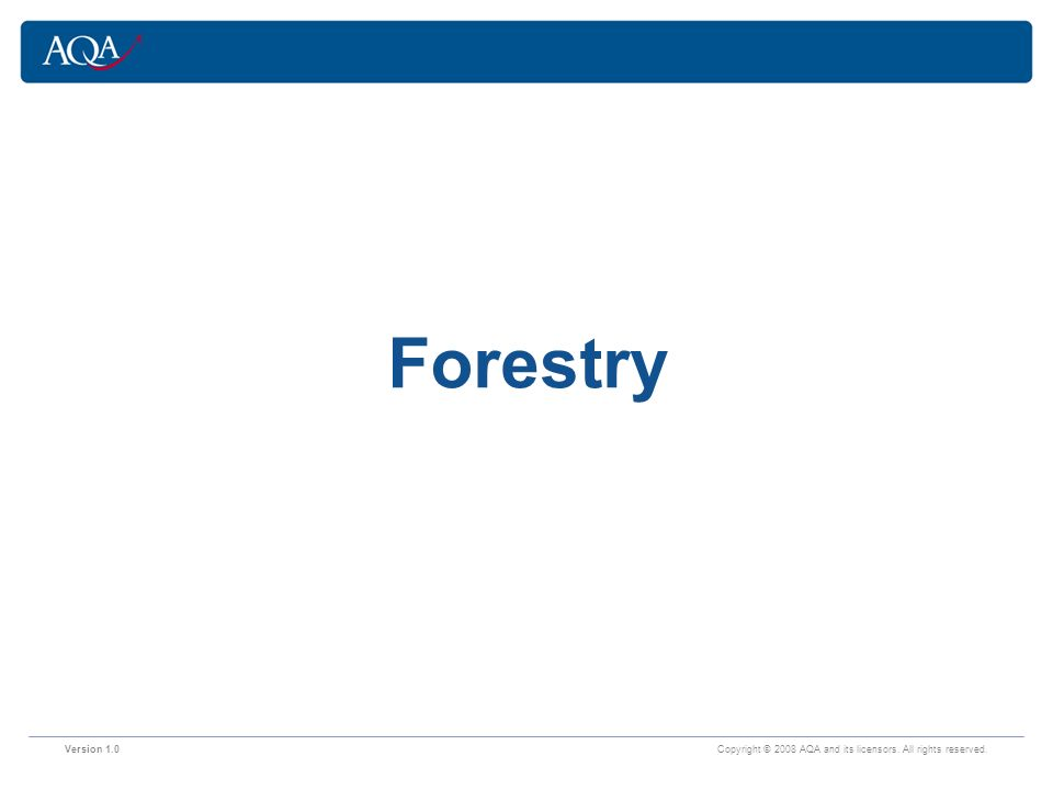 Version 1.0 Copyright © 2008 AQA and its licensors. All rights reserved. Forestry