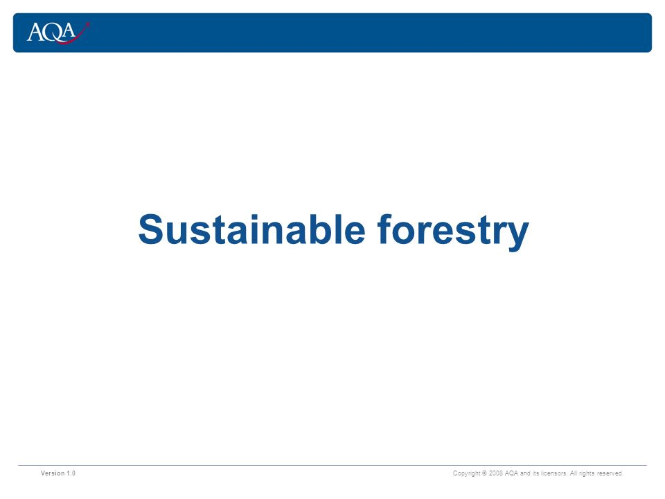 Version 1.0 Copyright © 2008 AQA and its licensors. All rights reserved. Sustainable forestry