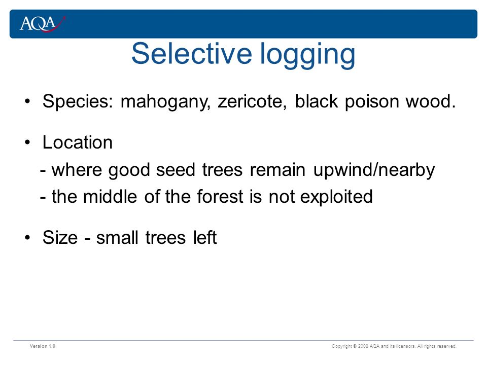 Selective logging Species: mahogany, zericote, black poison wood.