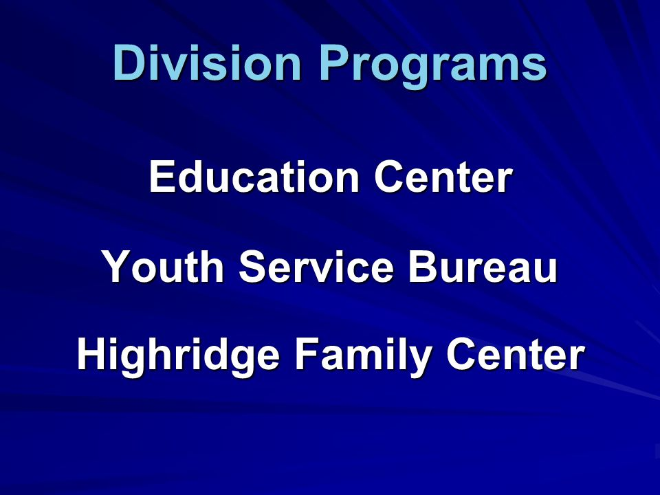 Division Programs Education Center Youth Service Bureau Highridge Family Center