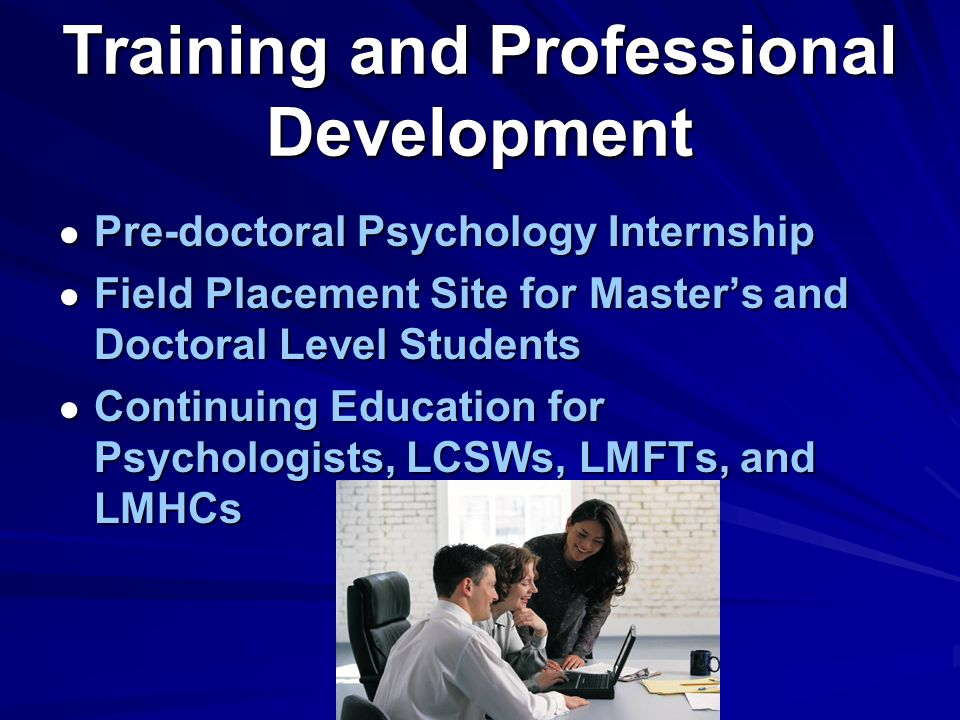 Training and Professional Development Pre-doctoral Psychology Internship Field Placement Site for Masters and Doctoral Level Students Continuing Educa