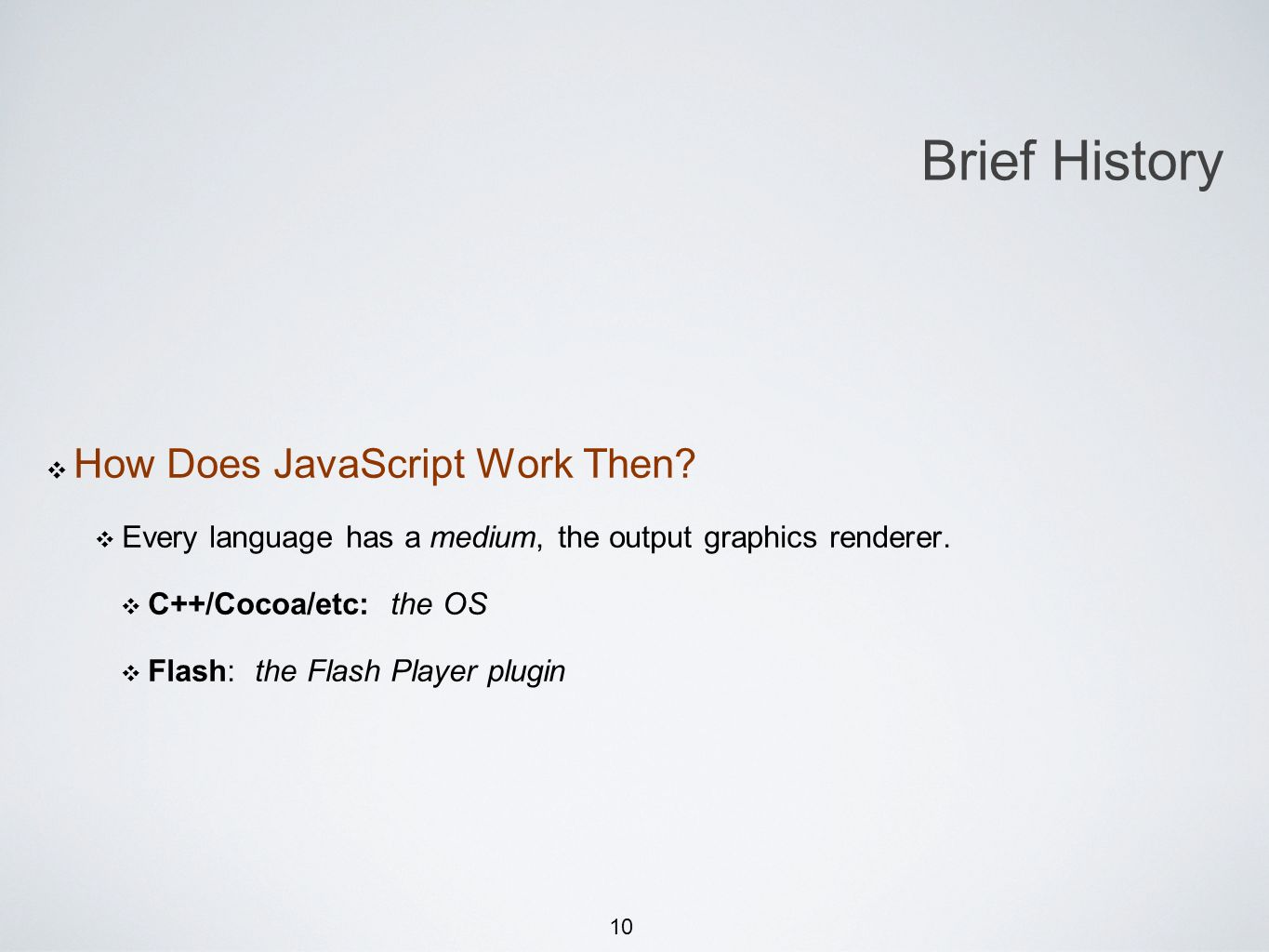 10 How Does JavaScript Work Then. Every language has a medium, the output graphics renderer.