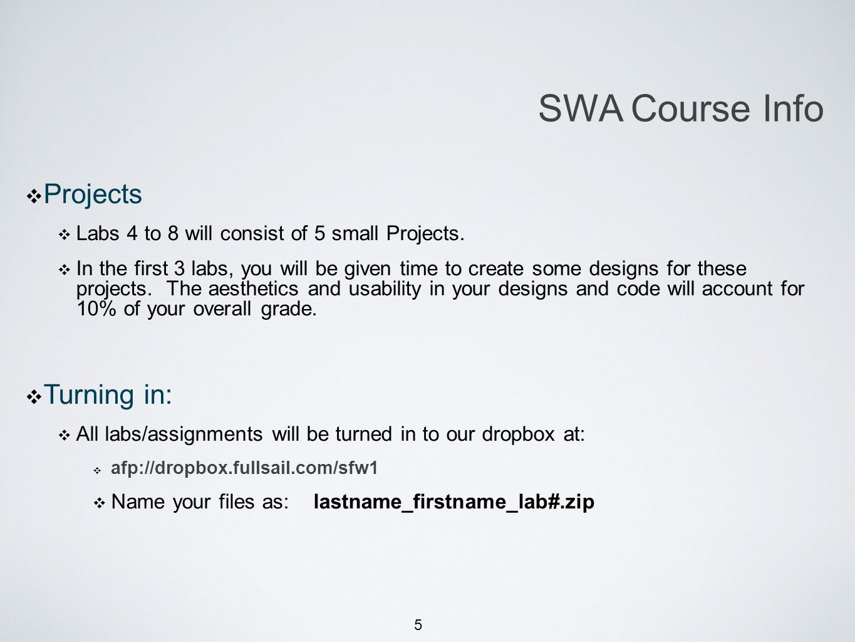 5 Michael Smotherman lectures 1:15pm FS2-207F Brandon Bombassei, Alejandro Campos labs 5pm-9pm 9pm-1am FS2-106E SWA Course Info Projects Labs 4 to 8 w