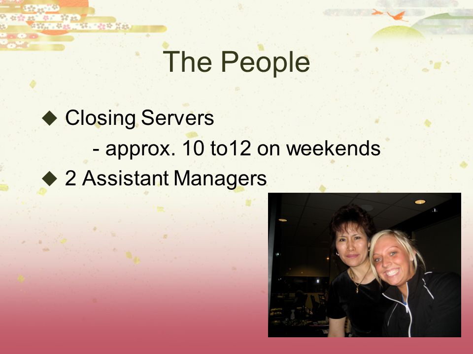The People Closing Servers - approx. 10 to12 on weekends 2 Assistant Managers