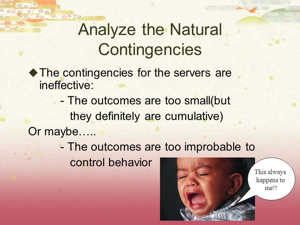 Analyze the Natural Contingencies The contingencies for the servers are ineffective: - The outcomes are too small(but they definitely are cumulative) Or maybe…..