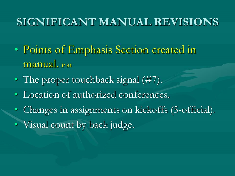 SIGNIFICANT MANUAL REVISIONS Points of Emphasis Section created in manual. P 84Points of Emphasis Section created in manual. P 84 The proper touchback