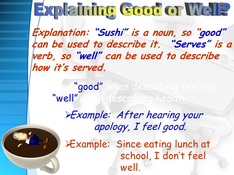 Explanation: Sushi is a noun, so good can be used to describe it. Serves is a verb, so well can be used to describe how its served. Tip: Use good when