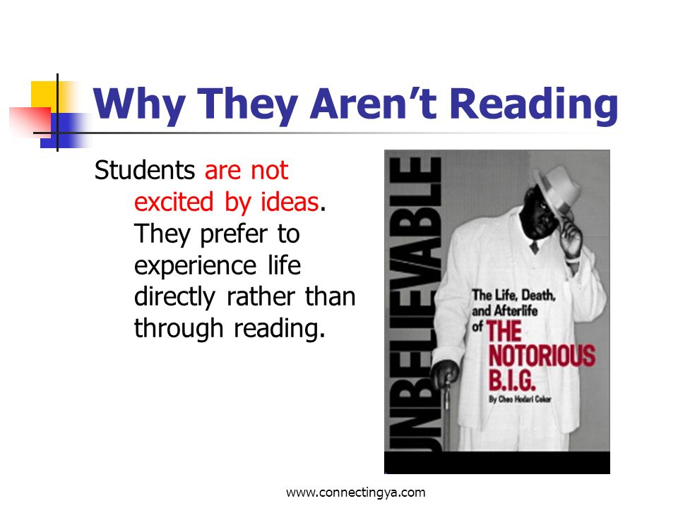 www.connectingya.com Why They Arent Reading By the time many students reach high school, they equate reading with ridicule, failure or exclusively school-related tasks.