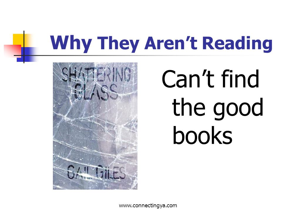 www.connectingya.com Why They Arent Reading Reading is considered uncool and something adults do.