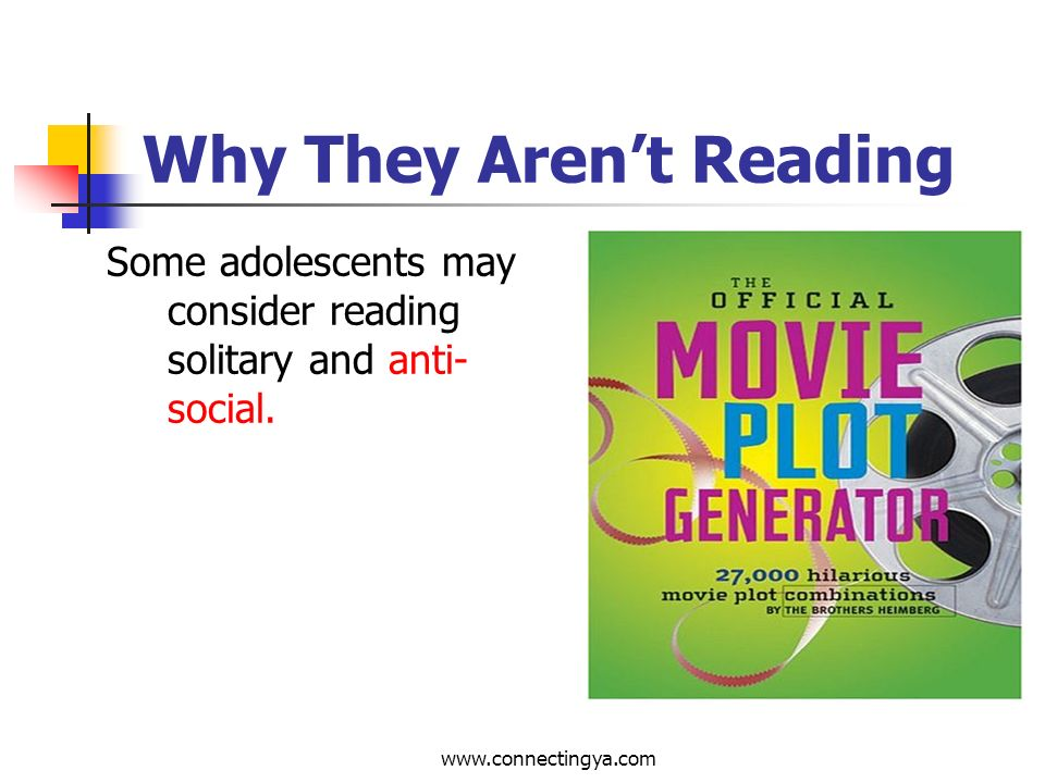 www.connectingya.com Why They Arent Reading Adolescents may grow up in non-reading homes void of reading material with no reading role models.