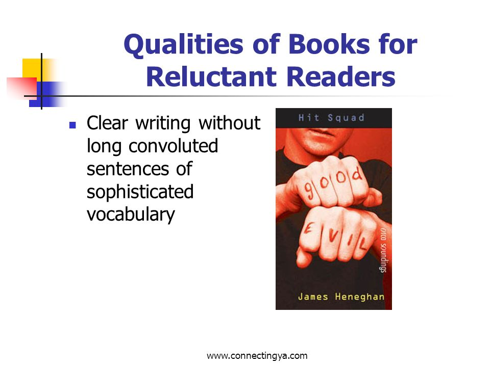 www.connectingya.com Qualities of Books for Reluctant Readers Artwork/illustrations - enticing, realistic, demonstrated diversity