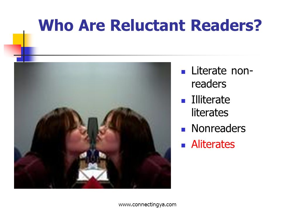 www.connectingya.com Small group exercise Have you now or have you ever been a reluctant reader.