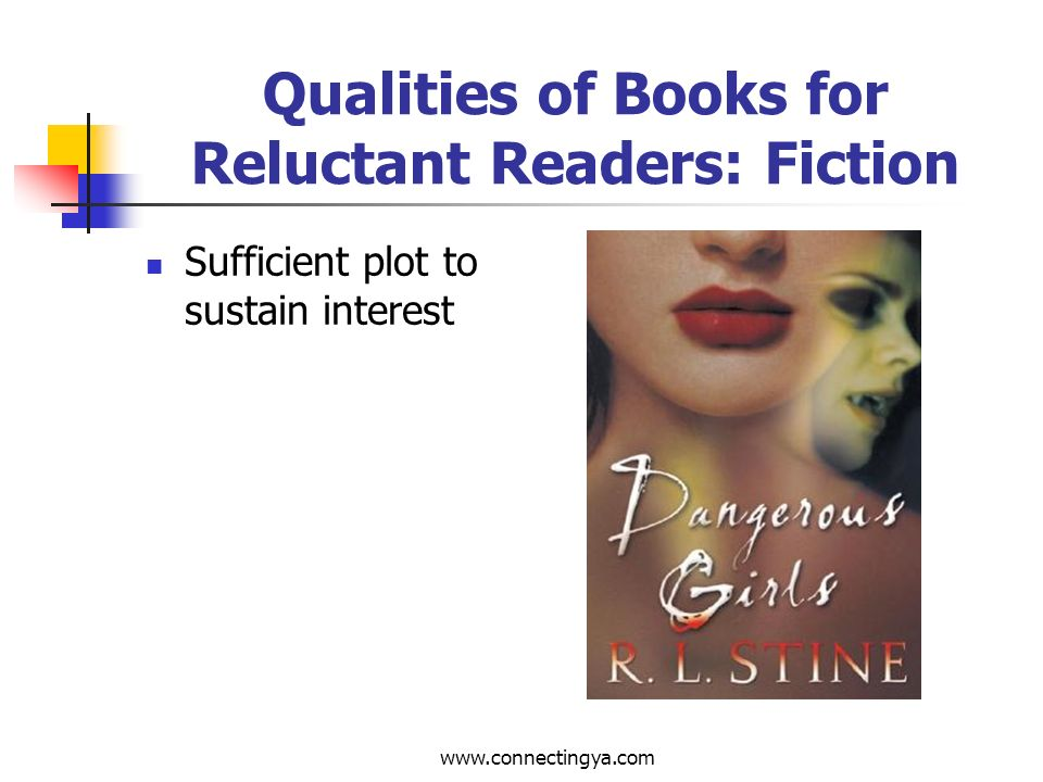 www.connectingya.com Qualities of Books for Reluctant Readers: Fiction Well-defined characters and not too many of them