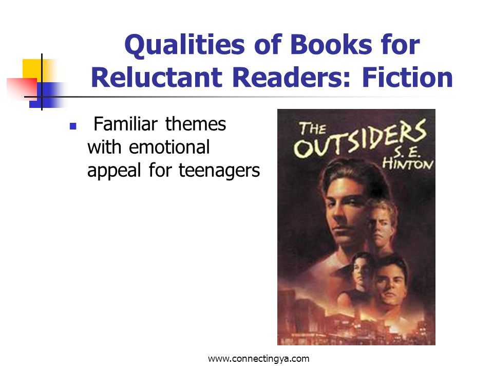www.connectingya.com Qualities of Books for Reluctant Readers: Fiction Plot lines developed through dialog and action rather than descriptive text