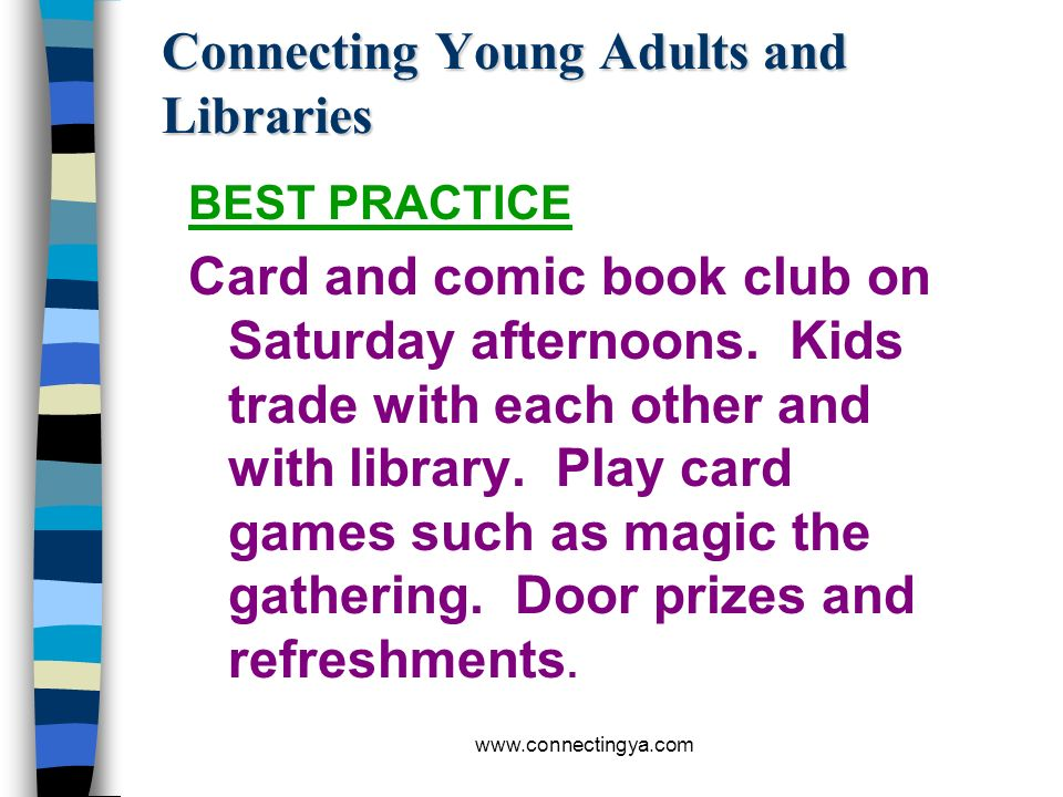 www.connectingya.com Connecting Young Adults and Libraries BEST PRACTICE Teen drama club over the summer on weekly basis. Picked and then presented a