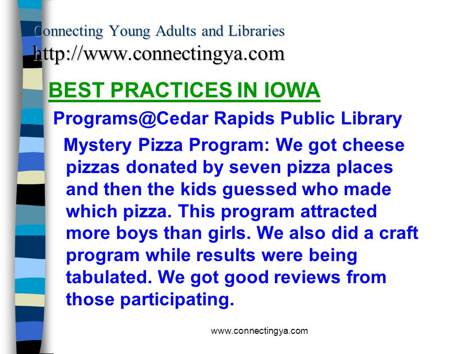 www.connectingya.com Connecting Young Adults and Libraries http://www.connectingya.com BEST PRACTICES IN IOWA Programs@Betttendorf Public Library/Iowa