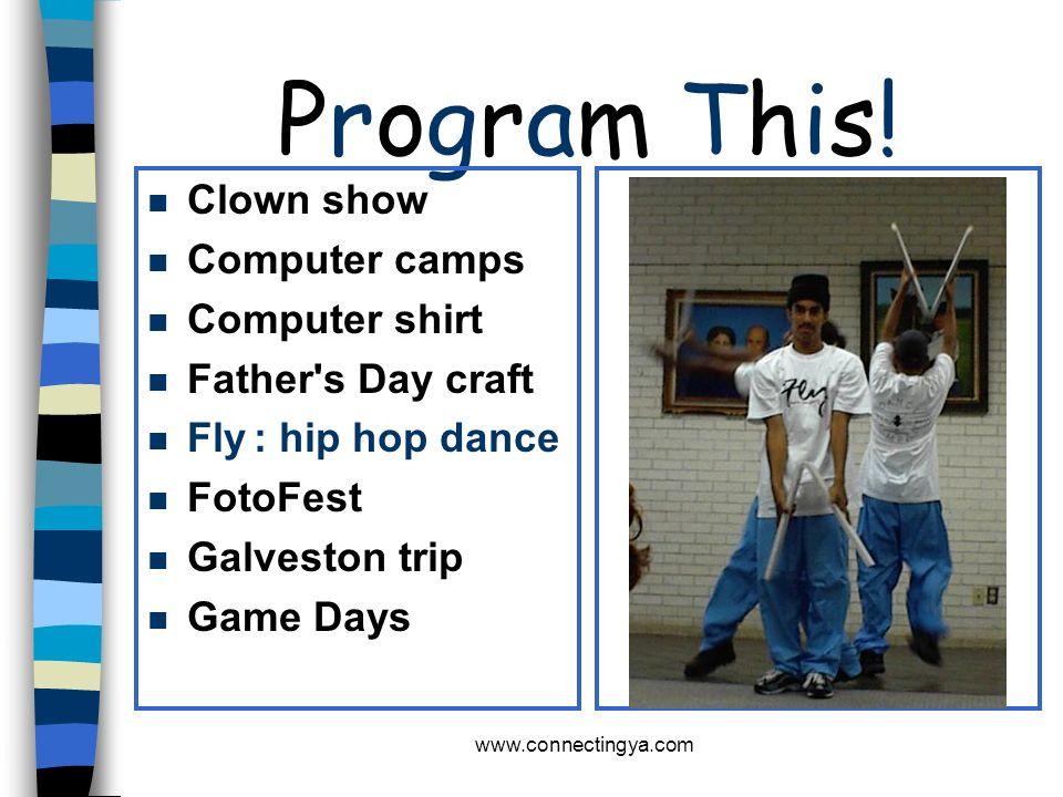 www.connectingya.com Program This! n Ice Cream n Juneteenth n Kid Kix n Kung Fu n Mad Science n Magic show n Magic the gathering n Modeling with clay