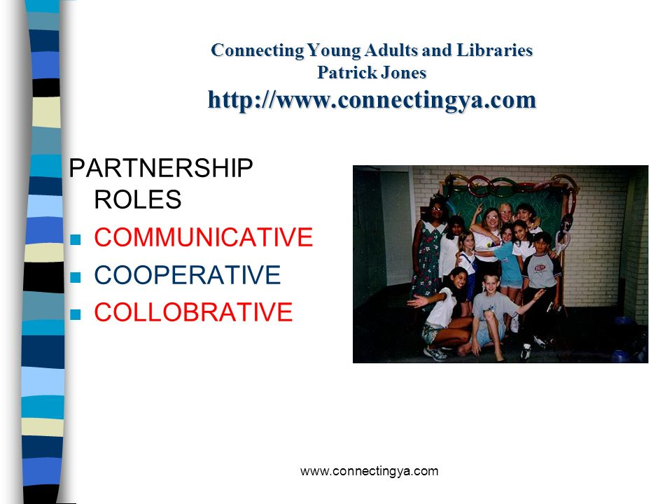 www.connectingya.com Connecting Young Adults and Libraries Patrick Jones http://www.connectingya.com THE PROGRAMMING TAPESTRY n RECREATIONAL n EDUCATI