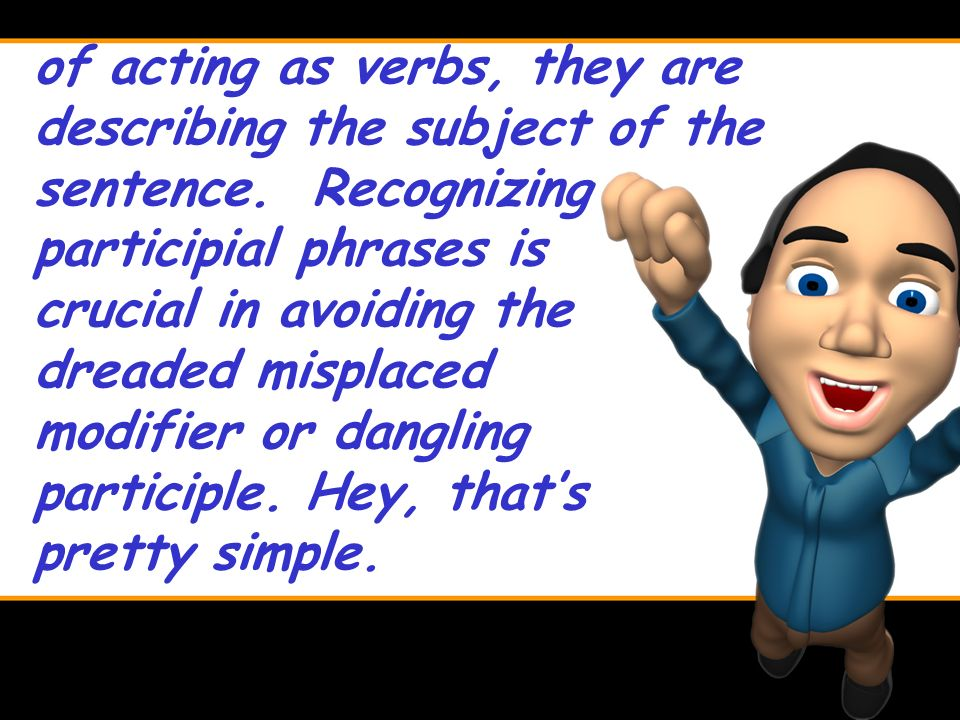 See how each participial phrase tells us something about a noun.