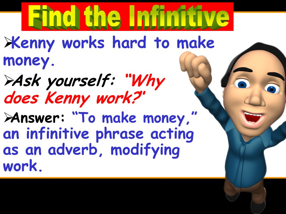 Kenny works hard to make money.Ask yourself: Why does Kenny work.