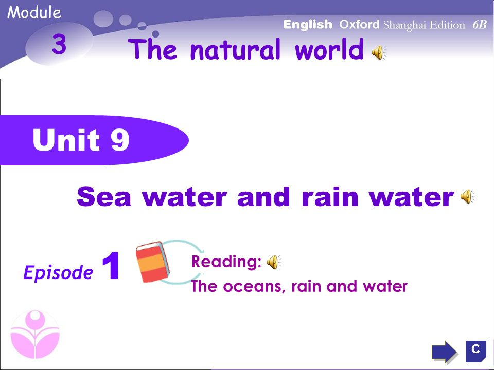 The natural world Unit 9 3 Sea water and rain water C Module Episode 1 Reading: The oceans, rain and water