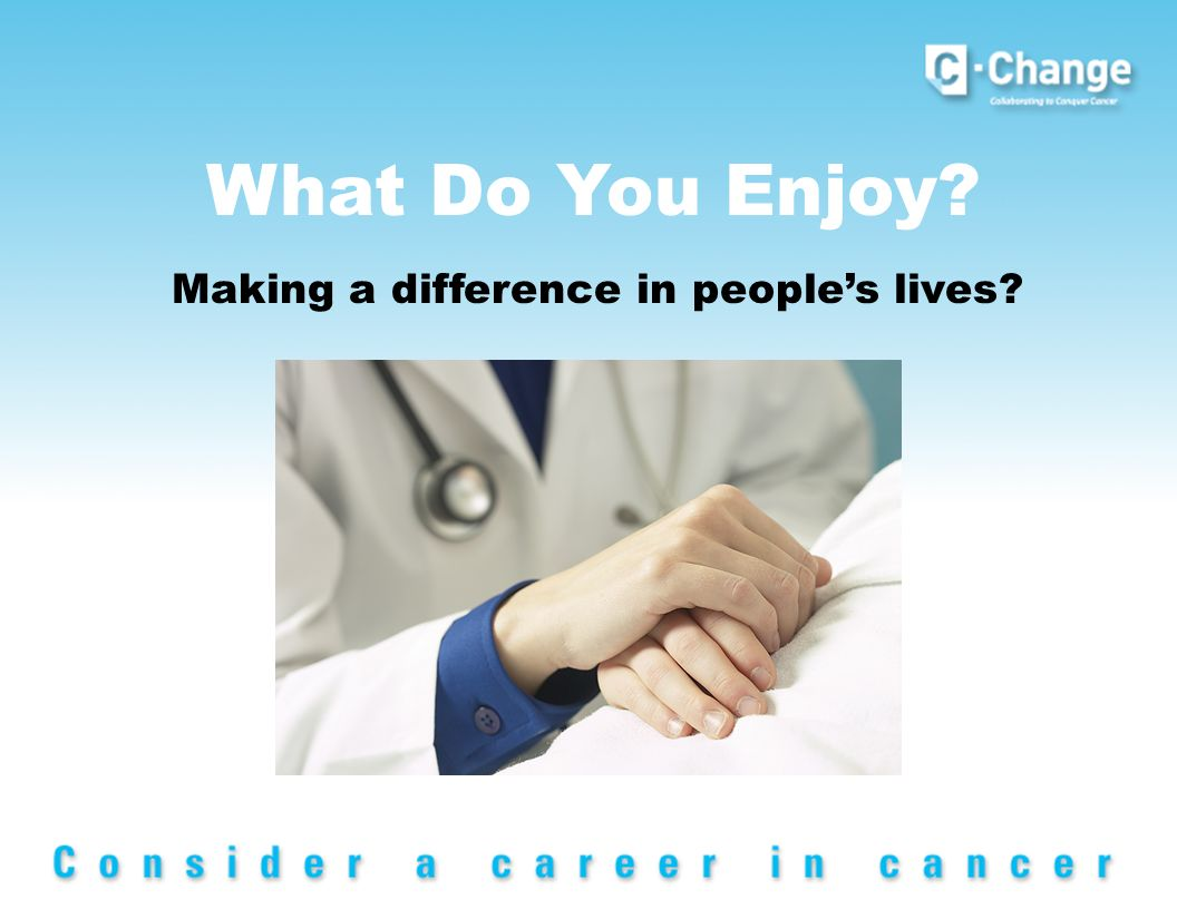 What Do You Enjoy Making a difference in peoples lives