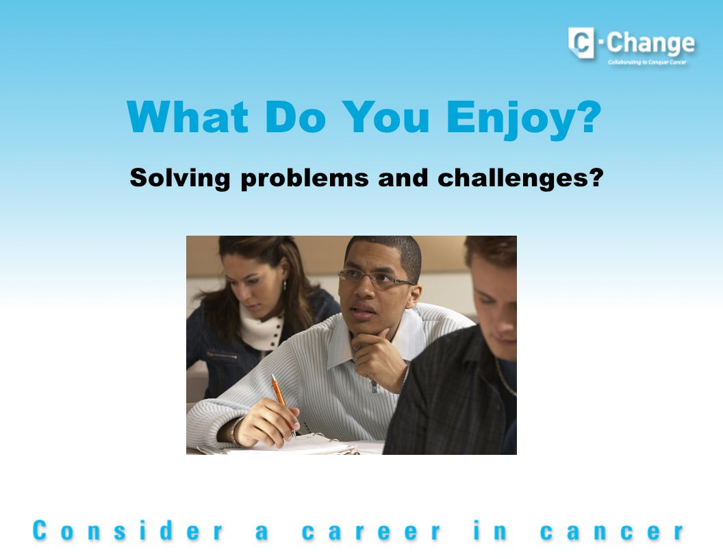 What Do You Enjoy Solving problems and challenges