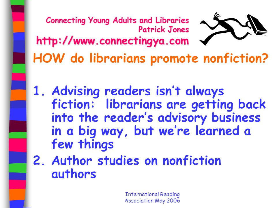 International Reading Association May 2006 Connecting Young Adults and Libraries Patrick Jones http://www.connectingya.com HOW do librarians promote nonfiction.