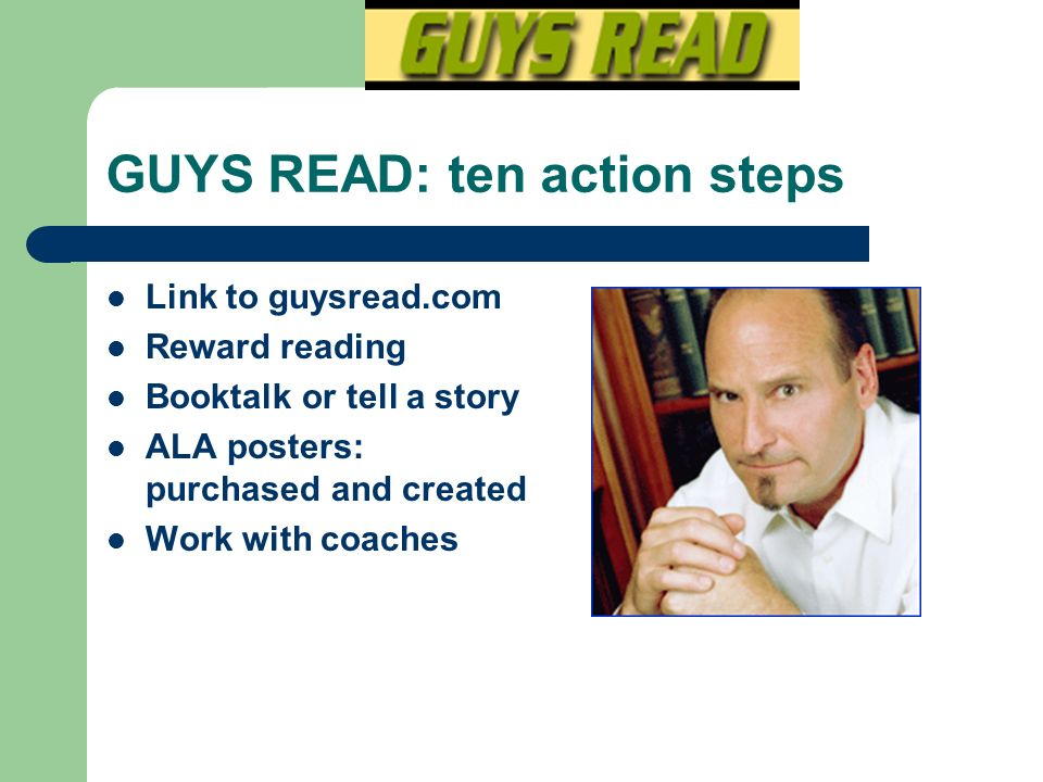 GUYS READ: more information Brozo, William G. To be a boy, to be a reader : engaging teen and preteen boys in active literacy. Newark, Del. : Internat